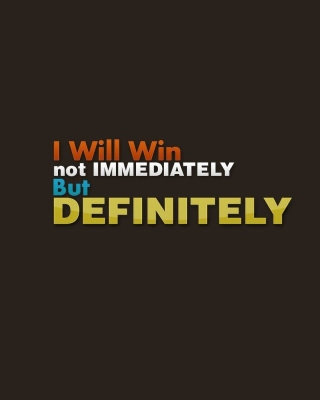 I will win, Not Immediately, But Definitely sfondi gratuiti per 640x960