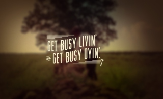Free Get Busy Livin' Picture for Android, iPhone and iPad