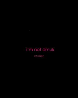 Im not Drunk Im Okay Wallpaper for Nokia Asha 306
